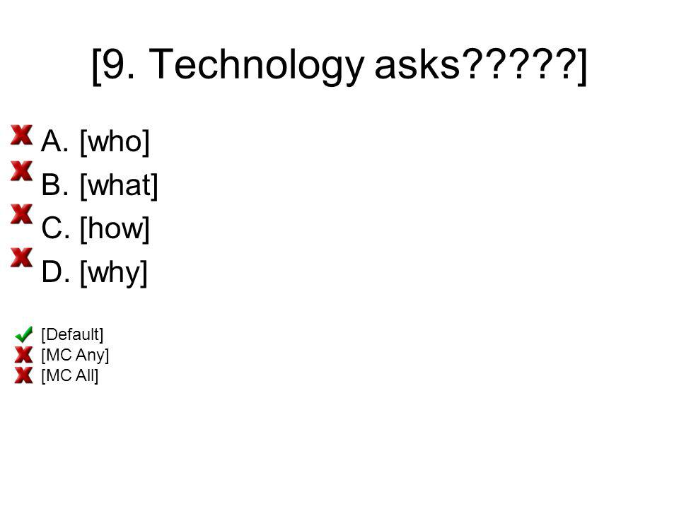 [9. Technology asks ] [who] [what] [how] [why] [Default] [MC Any]